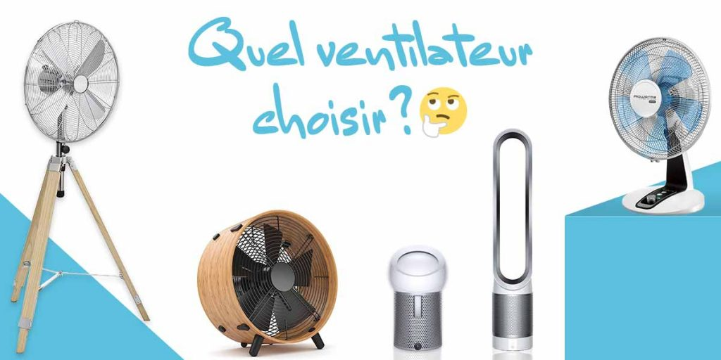 Quel ventilateur choisir pour chez soi?