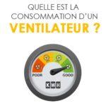 Combien consomme un ventilateur électrique ?