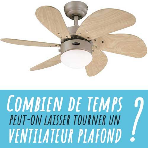 Savez-vous combien de temps vous pouvez laisser activé votre ventilateur de plafond