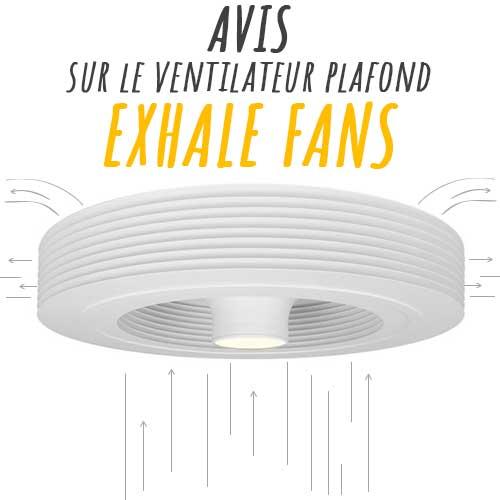 Avis sur le nouveau ventilateur de plafond exhale fans