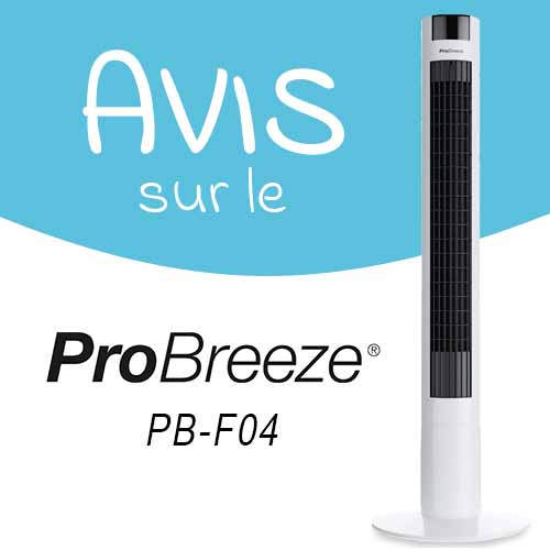 Avis sur le ventilateur colonne ProBreeze PB-F04