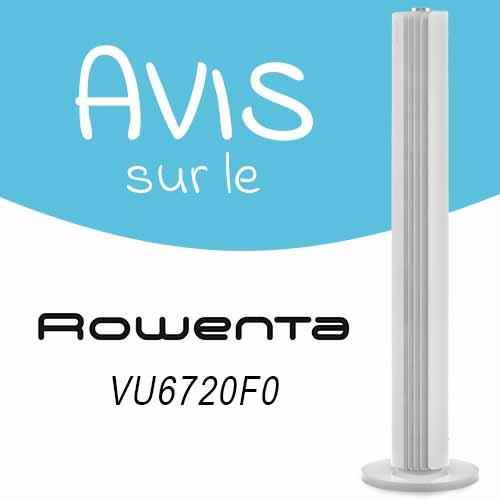 Avis sur le ventilateur colonne rowenta VU6720F0